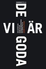 Vi är de goda: Den offentliga debatten om Sverigedemokraterna och deras politik