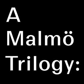 A Malmö Trilogy: